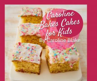Caroline Bakes Cakes for Kids recipe book